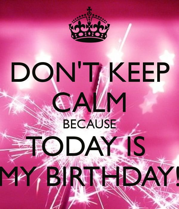 dont keep calm its my birthday