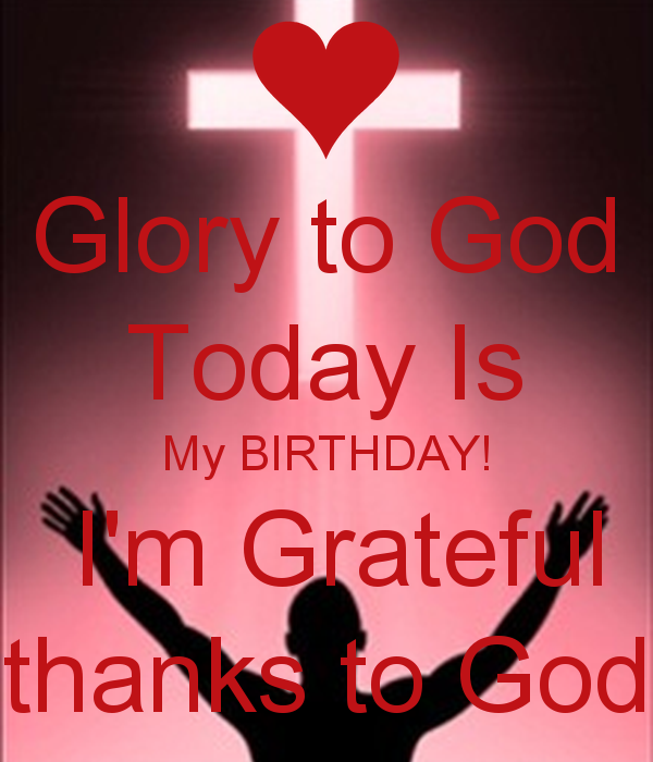 thanks to god my birthday