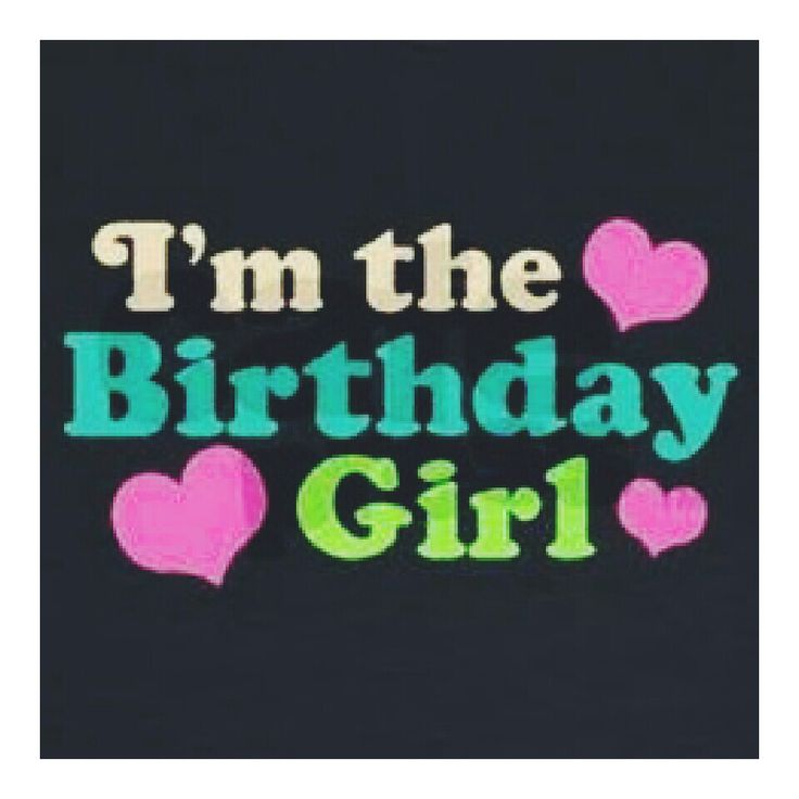 i am birthday girl