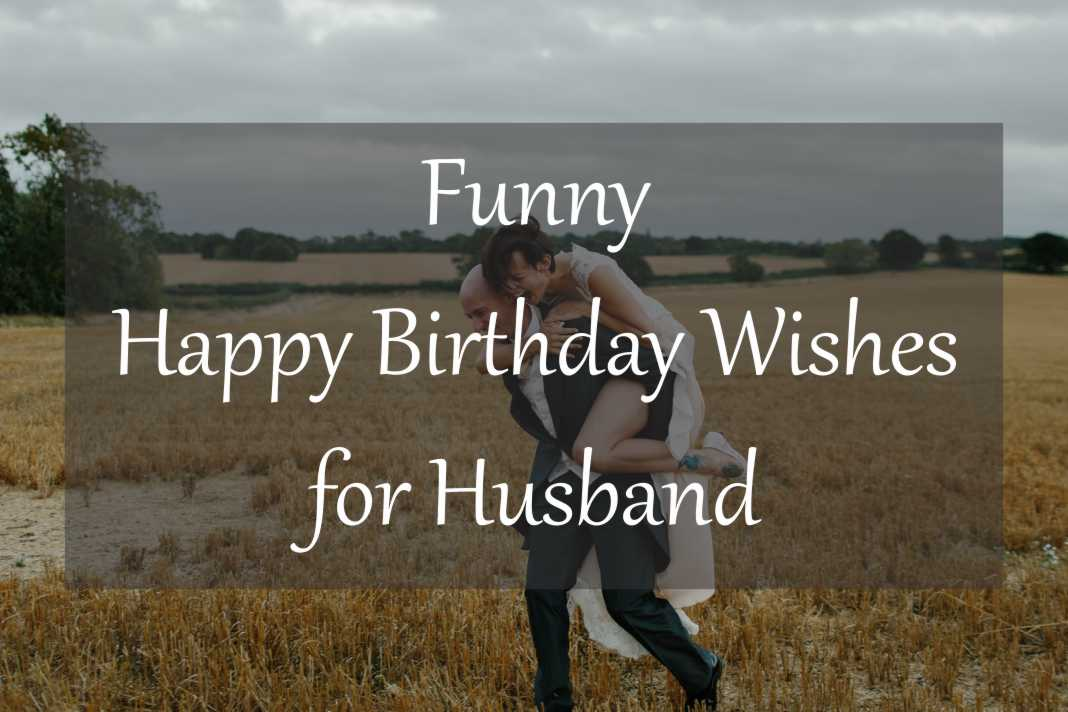 Funny Happy Birthday Wishes For Husband Latest Collection Of Happy Birthday Wishes